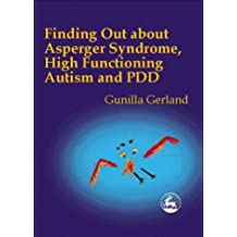 Finding Out About Asperger Syndrome, High-Functioning Autism and Pdd by Gunilla Gerland (2000-04-01)