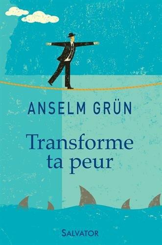 Transforme ta peur par Anselm Grün