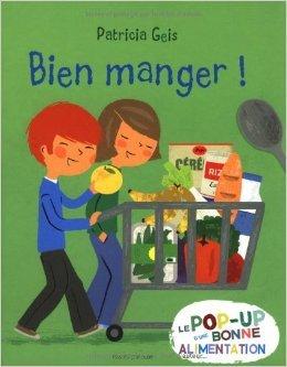 Bien manger ! : Le pop-up d'une bonne alimentation de Patricia Geis ,Dominique Delord (Traduction) ( 29 août 2013 )