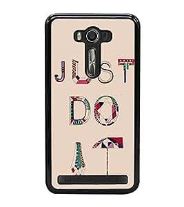 Just Do It 2D Hard Polycarbonate Designer Back Case Cover for Asus Zenfone 2 Laser ZE500KL (5 INCHES)