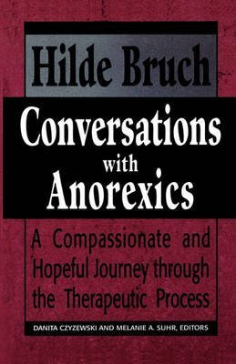 [(Conversations with Anorexics: Compassionate and Hopeful Journey Through the Therapeutic Process)] [ By (author) Hilde Bruch, Edited by Danita Czyzewski, Edited by Melanie A. Suhr ] [June, 1994]