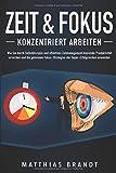 ZEIT & FOKUS - Konzentriert arbeiten: Wie Sie durch Selbstdisziplin und effektives Zeitmanagement maximale Produktivität erreichen und die geheimen Fokus-Strategien der Super-Erfolgreichen anwenden - Matthias Brandt