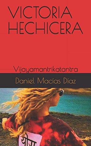 VICTORIA HECHICERA: Vijayamantrikatantra por Daniel Macías Díaz