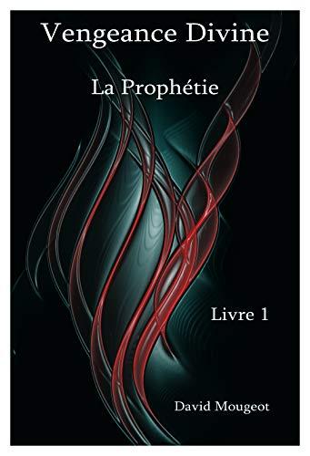 Couverture du livre Vengeance Divine - La Prophétie - Livre 1