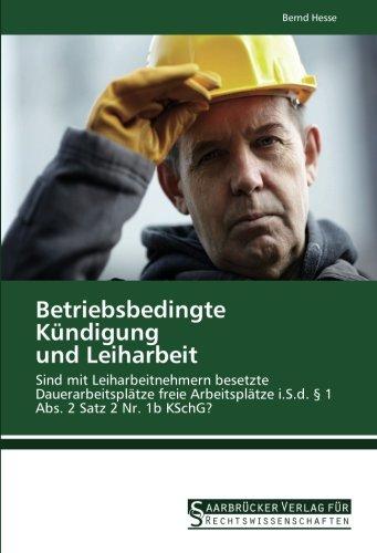 Betriebsbedingte Kündigung und Leiharbeit: Sind mit Leiharbeitnehmern besetzte Dauerarbeitsplätze freie Arbeitsplätze i.S.d. § 1 Abs. 2 Satz 2 Nr. 1b KSchG?
