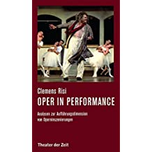 Oper in performance: Analysen zur Aufführungsdimension von Operninszenierungen (Recherchen)