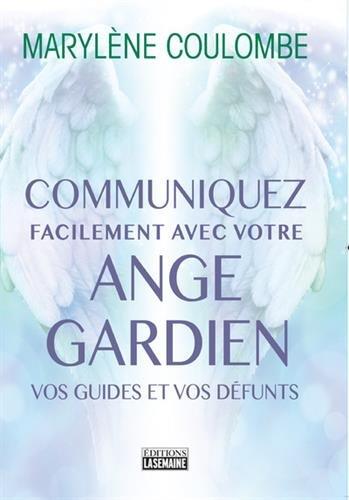Communiquez facilement avec votre ange-gardien, vos guides et vos défunts