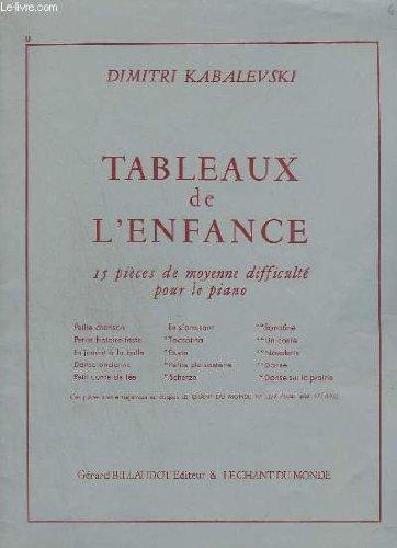 TABLEAUX DE L'ENFANCE - 15 PIECES DE MOYENNE DIFFICULTE POUR LE PIANO - PETITE CHANSON + PETITE HISTOIRE TRISTE + EN JOUANT A LA BALLE + DANSE ANCIENNE + PETIT CONTE DE FEE + EN S'AMUSANT + TOCCATINA + ETUDE + PETITE PLAISANTERIE + SCHERZO + SONATINE ...