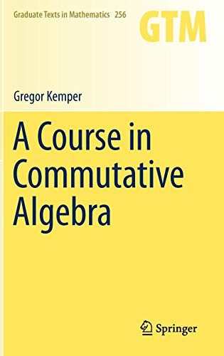 A Course in Commutative Algebra (Graduate Texts in Mathematics (256), Band 256)