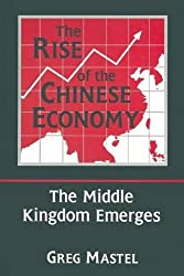 The Rise of the Chinese Economy: The Middle Kingdom Emerges by Greg Mastel (1997-05-31)