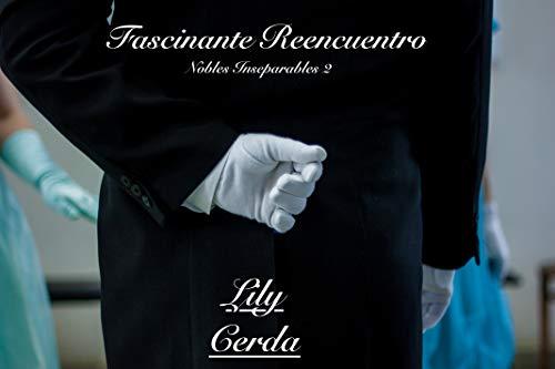 Nobles Inseparables 2: Fascinante Reencuentro de Lily Cerda