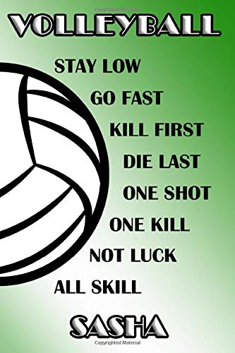 Volleyball Stay Low Go Fast Kill First Die Last One Shot One Kill Not Luck All Skill Sasha: College Ruled   Composition Book   Green and White School Colors Sasha Spike