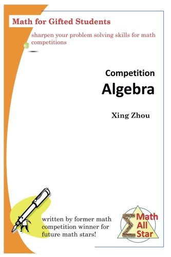 Competition Algebra: Math for Gifted Students (Math All Star) por Xing Zhou