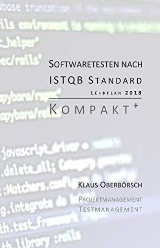 Testen nach ISTQB Standard | Kompakt+: Auf Grundlage des aktuellen Lehrplans (Syllabus) von 2018!