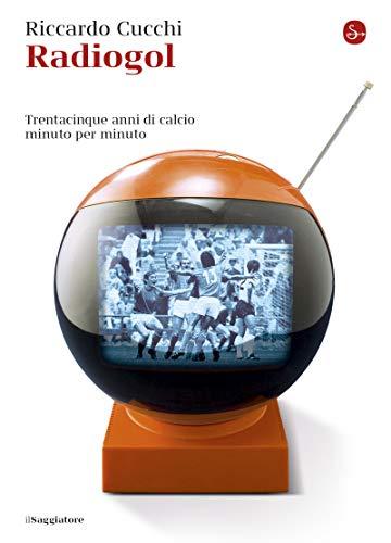Radiogol (La cultura Vol. 1181) (Italian Edition) por Riccardo Cucchi