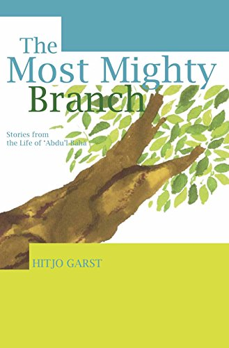 The Most Mighty Branch: Stories from the Life of 'Abdu'l-Bahá (English Edition)