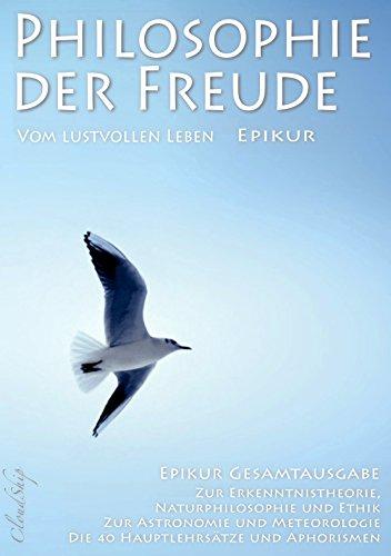 Epikur: Philosophie der Freude - Vom lustvollen Leben (Epikur Gesamtausgabe)
