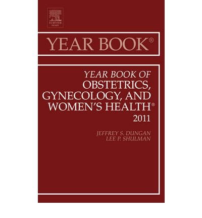[(Year Book of Obstetrics, Gynecology and Women's Health 2011)] [Author: Lee P. Shulman] published on (November, 2011)