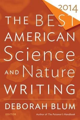 [(The Best American Science and Nature Writing 2014)] [Author: Professor of Journalism Deborah Blum] published on (December, 2014)