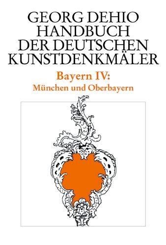 Dehio - Handbuch der deutschen Kunstdenkmäler / Bayern Bd. 4: München und Oberbayern