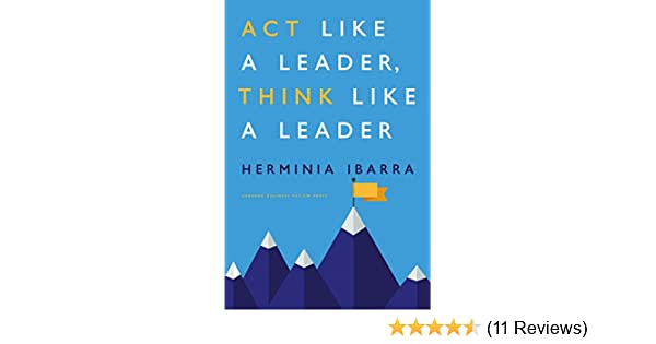 Act like a leader think like a leader ebook herminia ibarra act like a leader think like a leader ebook herminia ibarra amazon kindle store fandeluxe Images