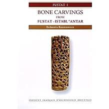 BoneCarvingsfromFustat - Istabl'Antar : Excavationsofthe Institutfrançaisd'archéologieorientaleinCairo, 1985-2003