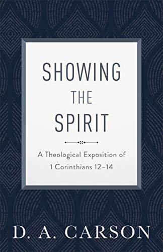 Showing the Spirit: A Theological Exposition of 1 Corinthians 12-14 por D. A. Carson