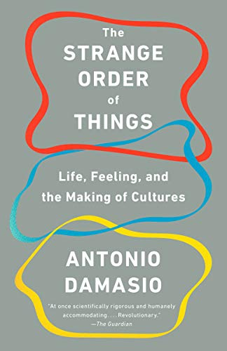 The Strange Order of Things: Life, Feeling, and the Making of Cultures por Antonio Damasio