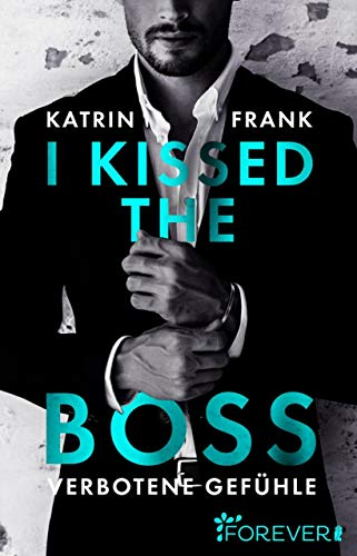 I kissed the Boss: Verbotene Gefühle (Kiss-bücher Kindle)