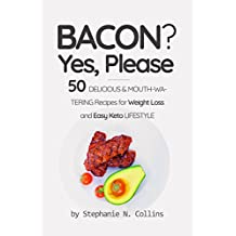Bacon? Yes, Please: 50 Delicious &Mouth-Watering Recipes for Weight Loss and Easy Keto Lifestyle (English Edition)