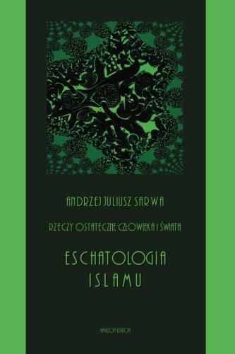 Rzcze ostateczne czlowieka i swiata: Eschatologia Islamu