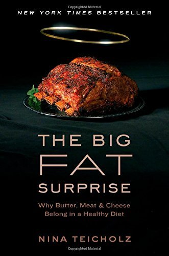 The Big Fat Surprise: Why Butter, Meat and Cheese Belong in a Healthy Diet by Nina Teicholz (2014-05-13)
