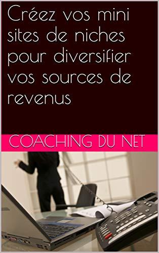 Couverture du livre Créez vos mini sites de niches pour diversifier vos sources de revenus