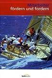 Mitarbeiter fördern und fordern: Das Praxisbuch für Führungskräfte