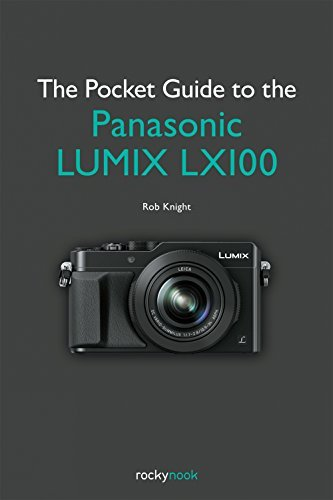 The Pocket Guide to the Panasonic LUMIX LX100 (Enthusiasts Guide) by Rob Knight (2016-01-25)