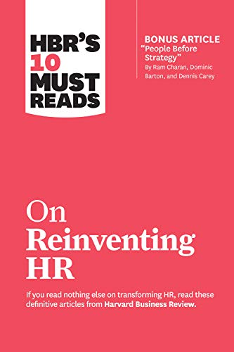 "HBR's 10 Must Reads on Reinventing HR (with bonus article ""People Before Strategy"" by Ram Charan, Dominic Barton, and Dennis Carey) (HBR's 10 Must Reads) (English Edition)"