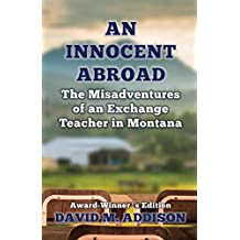 An Innocent Abroad: The Misadventures of an Exchange Teacher in Montana: Award-Winner's Edition