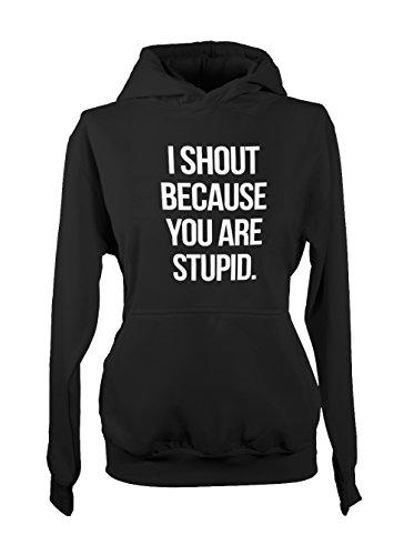 I Shout Because You Are Stupid Amusant Femme Capuche Sweatshirt Noir