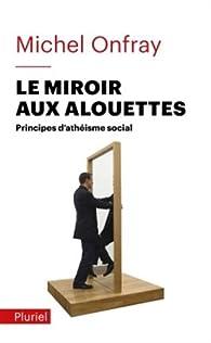 Le miroir aux alouettes principes d 39 ath isme social babelio for Miroir aux alouettes