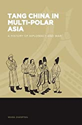 Tang China in Multi-Polar Asia: A History of Diplomacy and War (World of East Asia)