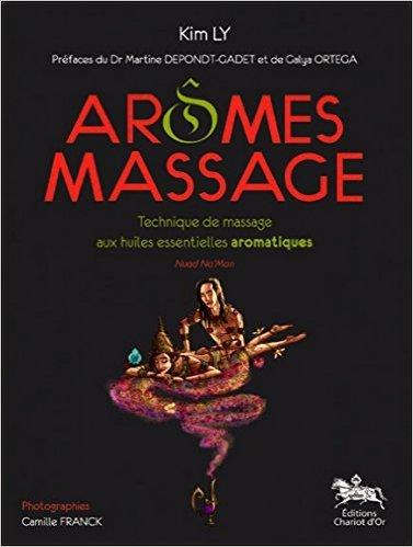 Arômes Massage : Technique de massage aux huiles essentielles aromatiques de Kim Ly ,Camille Franck (Photographies),Martine Depondt-Gadet (Préface) ( 19 mai 2011 )