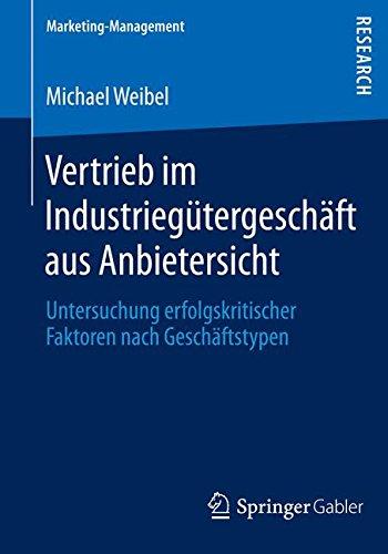 Vertrieb im Industriegütergeschäft aus Anbietersicht: Untersuchung erfolgskritischer Faktoren nach Geschäftstypen (Marketing-Management)