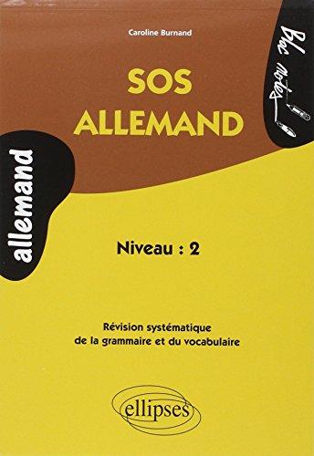 SOS Allemand Niveau 2 : Révision Systématique de la Grammaire et du Vocabulaire par Caroline Burnand