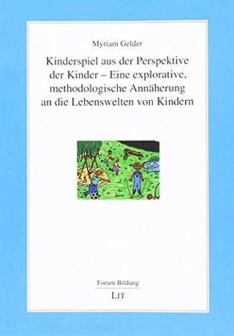 Kinderspiel aus der Perspektive der Kinder - Eine explorative, methodologische Annäherung an die Lebenswelten von Kindern