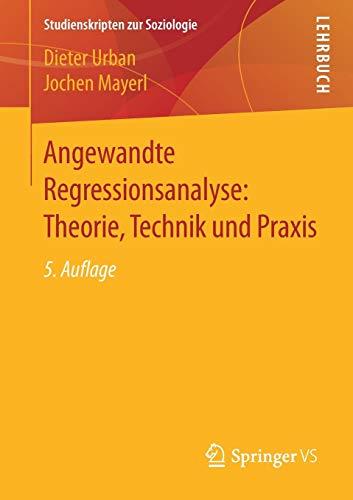 Angewandte Regressionsanalyse: Theorie, Technik und Praxis (Studienskripten zur Soziologie)