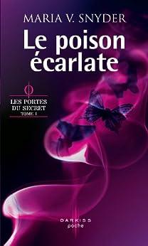 Le poison écarlate : T1 - Les portes du secret (French Edition) by [Snyder, Maria V.]