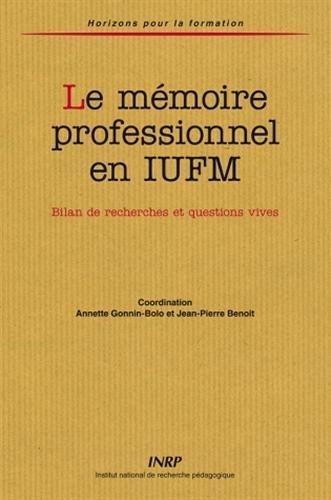 Le mémoire professionnel en IUFM : Bilan de recherches et questions vives de Jean-Pierre Benoit (19 octobre 2006) Broché