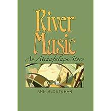 River Music: An Atchafalaya Story (Gulf Coast Books, sponsored by Texas A&M University-Corpus Christi Book 20)
