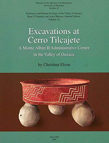 Excavations at Cerro Tilcajete: A Monte Albán II Administrative Center in the Valley of Oaxaca (MEMOIRS OF THE MUSEUM OF ANTHROPOLOGY, UNIVERSITY OF MICHIGAN, Band 42)