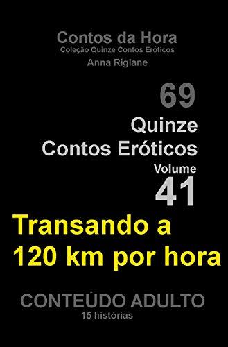 Quinze Contos Eroticos 41 Transando a 120 km por hora (Coleção Quinze Contos Eroticos ) (Portuguese Edition) por Anna Riglane